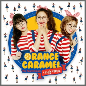 Orange Caramel My Copycat 나처럼 해봐요